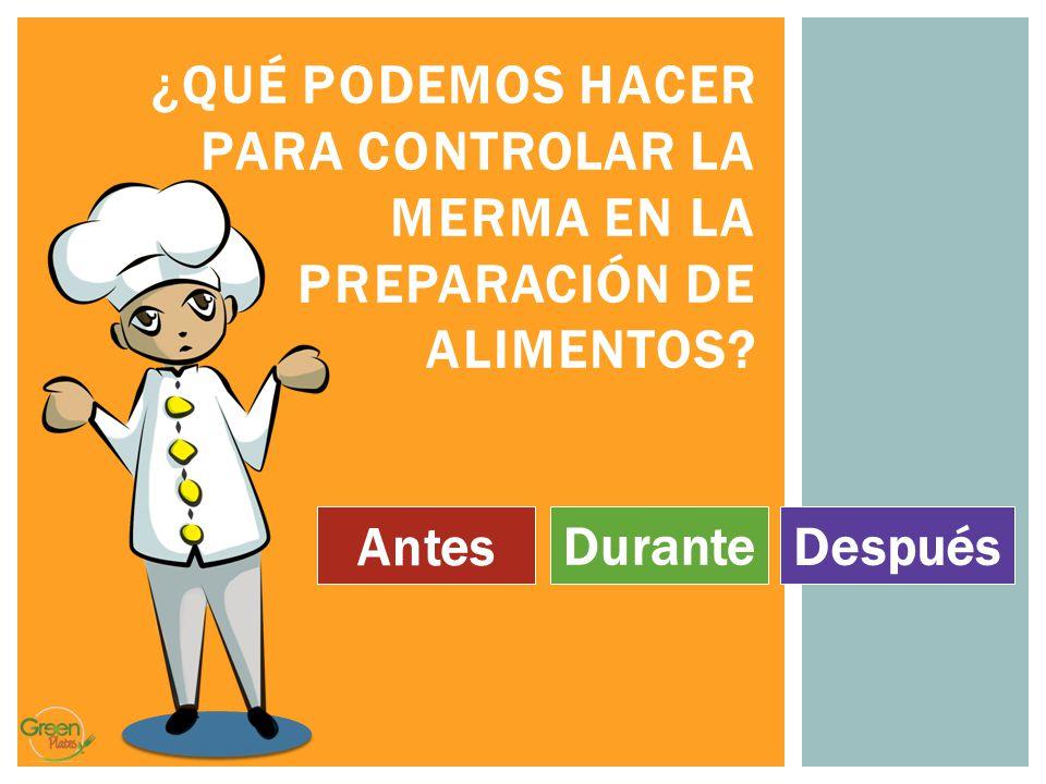 ¿Qué podemos hacer para controlar la merma en la prEPARAción de alimentos