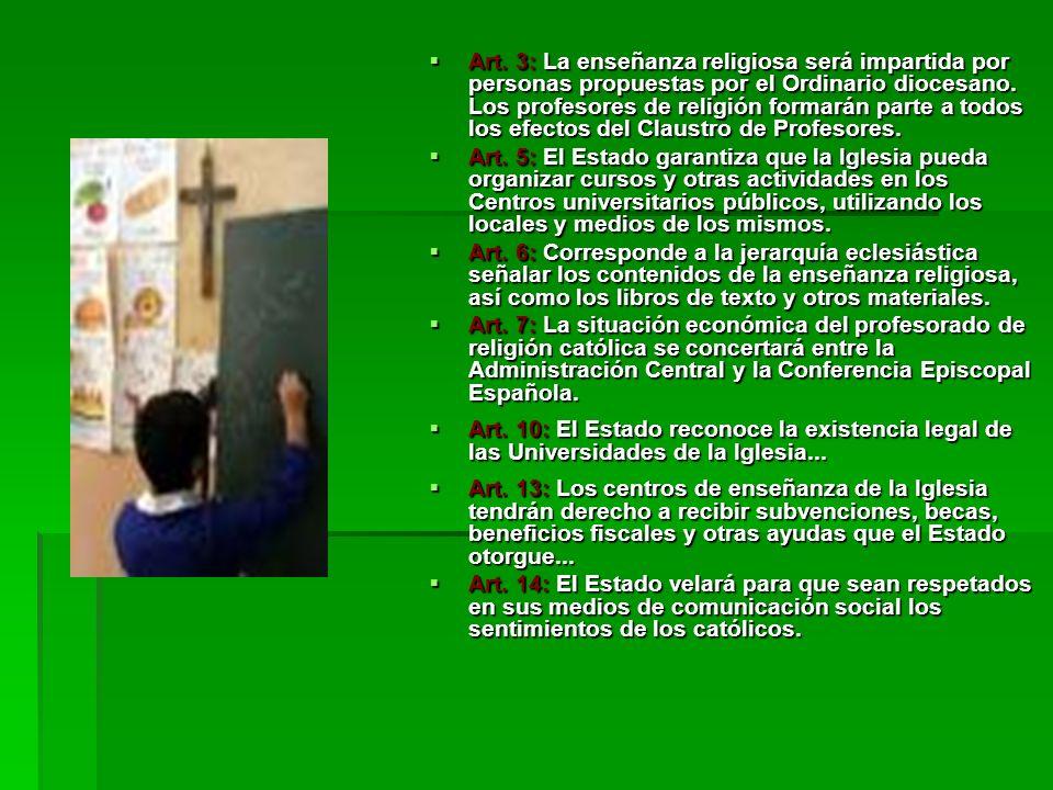Art. 3: La enseñanza religiosa será impartida por personas propuestas por el Ordinario diocesano. Los profesores de religión formarán parte a todos los efectos del Claustro de Profesores.