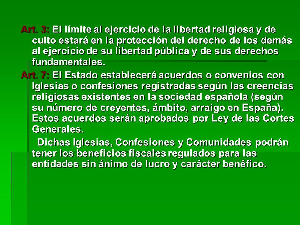 Art. 3: El límite al ejercicio de la libertad religiosa y de culto estará en la protección del derecho de los demás al ejercicio de su libertad pública y de sus derechos fundamentales.