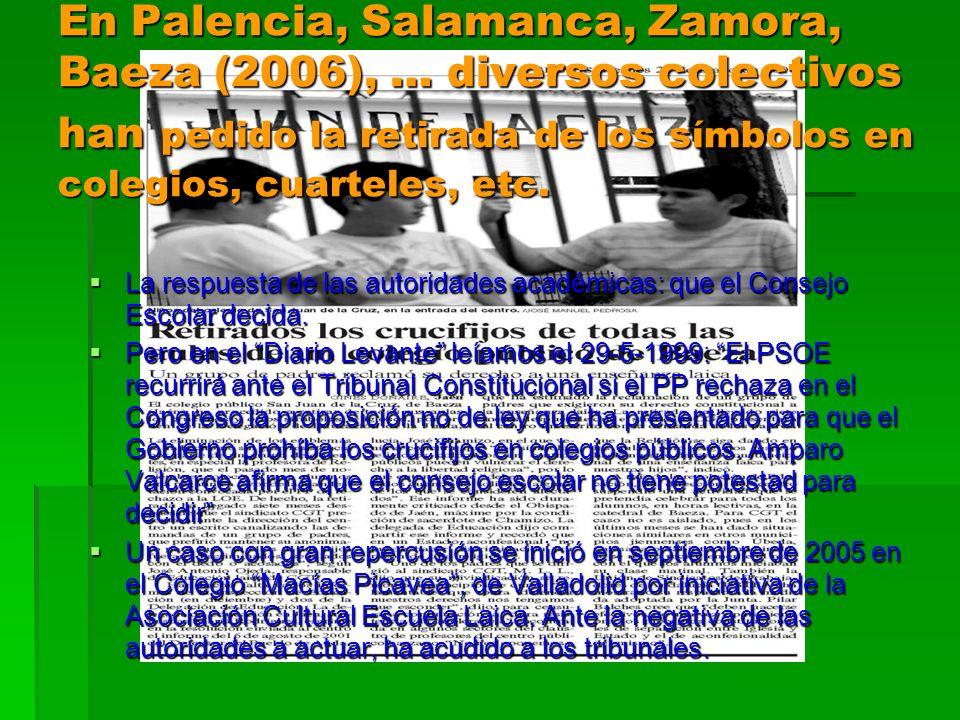 En Palencia, Salamanca, Zamora, Baeza (2006), … diversos colectivos han pedido la retirada de los símbolos en colegios, cuarteles, etc.