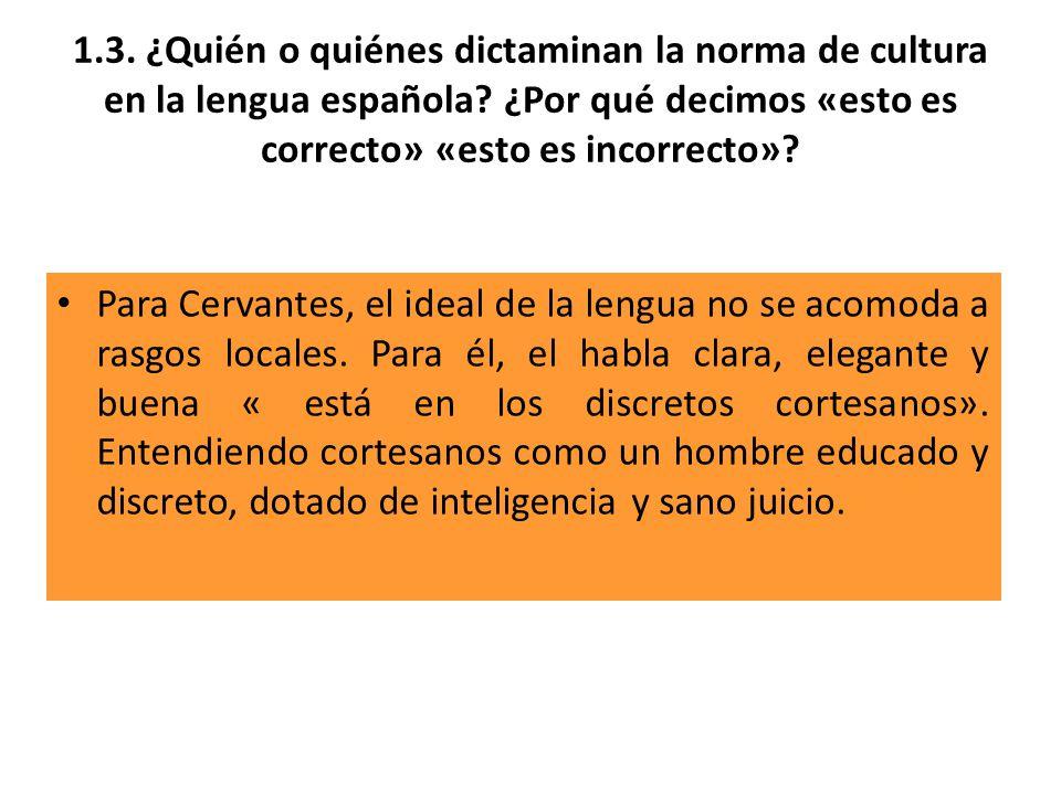 1.3. ¿Quién o quiénes dictaminan la norma de cultura en la lengua española ¿Por qué decimos «esto es correcto» «esto es incorrecto»