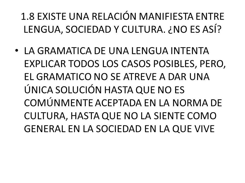 1. 8 EXISTE UNA RELACIÓN MANIFIESTA ENTRE LENGUA, SOCIEDAD Y CULTURA