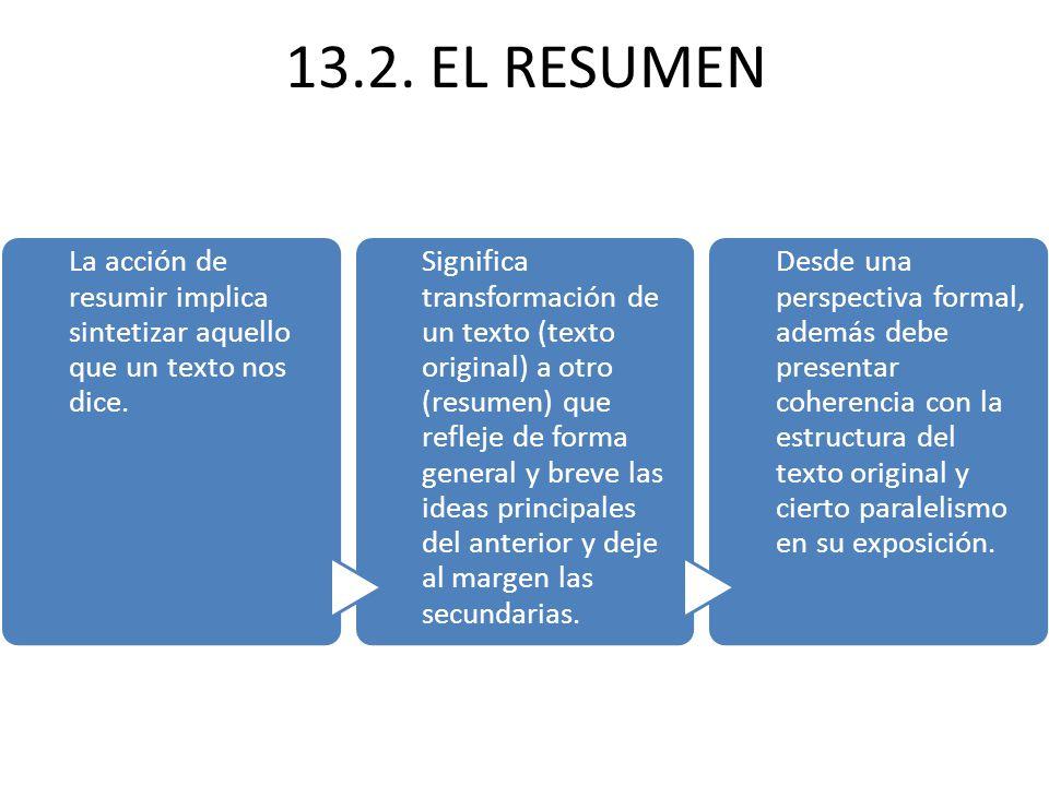 13.2. EL RESUMEN La acción de resumir implica sintetizar aquello que un texto nos dice.