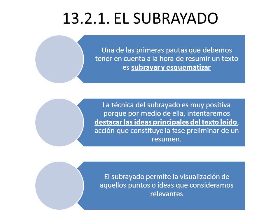 13.2.1. EL SUBRAYADO Una de las primeras pautas que debemos tener en cuenta a la hora de resumir un texto es subrayar y esquematizar.