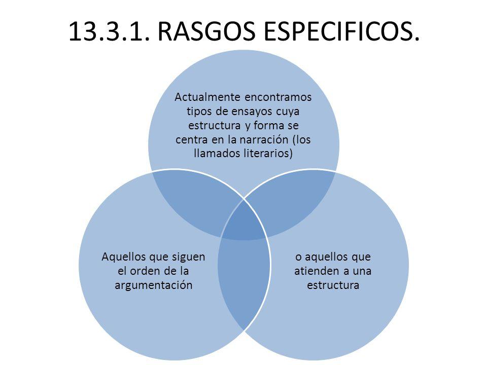 13.3.1. RASGOS ESPECIFICOS. Actualmente encontramos tipos de ensayos cuya estructura y forma se centra en la narración (los llamados literarios)