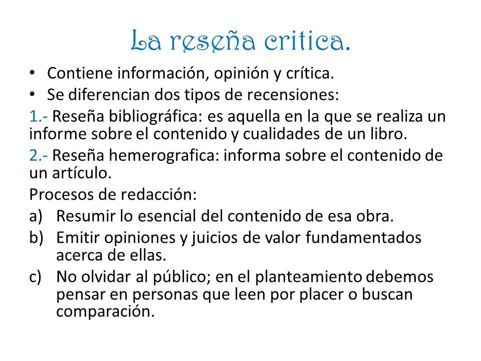 La reseña critica. Contiene información, opinión y crítica.