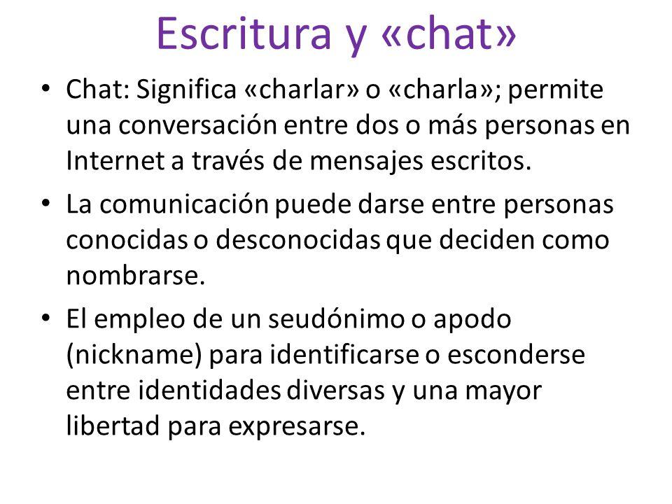 Escritura y «chat» Chat: Significa «charlar» o «charla»; permite una conversación entre dos o más personas en Internet a través de mensajes escritos.