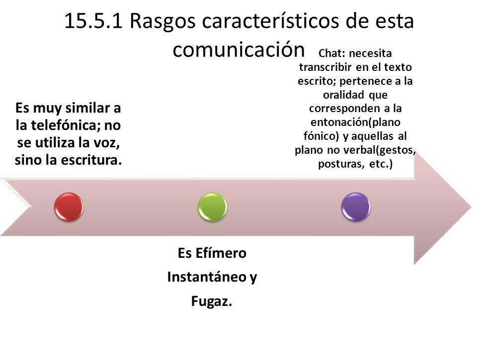 15.5.1 Rasgos característicos de esta comunicación