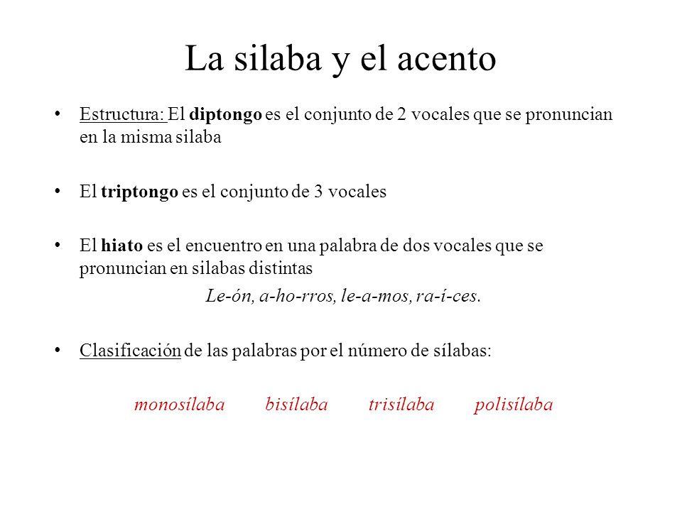 La silaba y el acento Estructura: El diptongo es el conjunto de 2 vocales que se pronuncian en la misma silaba.
