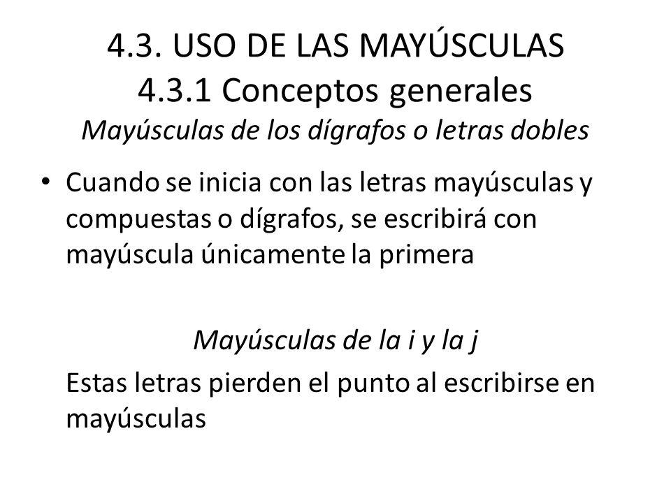 4.3. USO DE LAS MAYÚSCULAS 4.3.1 Conceptos generales Mayúsculas de los dígrafos o letras dobles