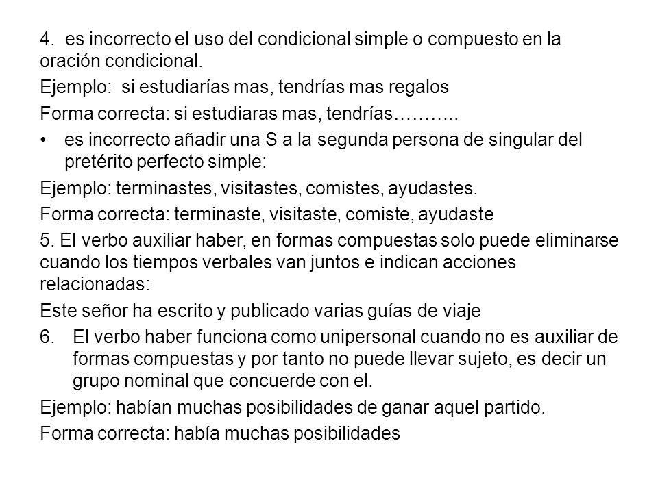 4. es incorrecto el uso del condicional simple o compuesto en la oración condicional.