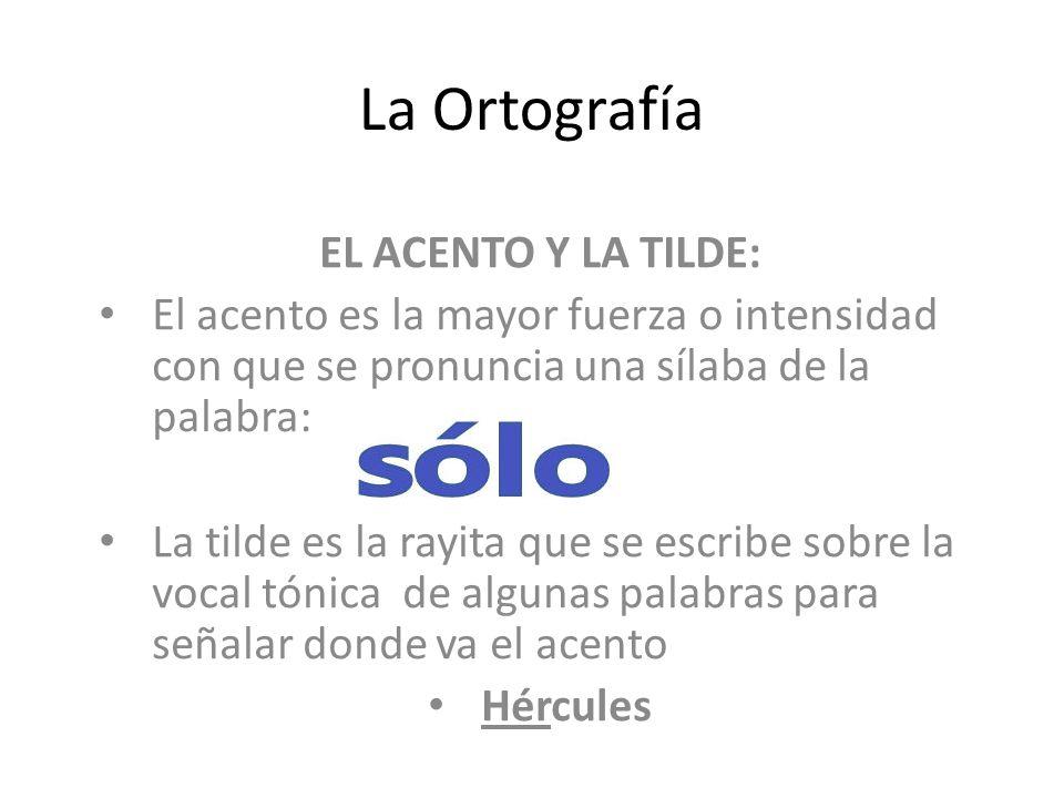 La Ortografía EL ACENTO Y LA TILDE: