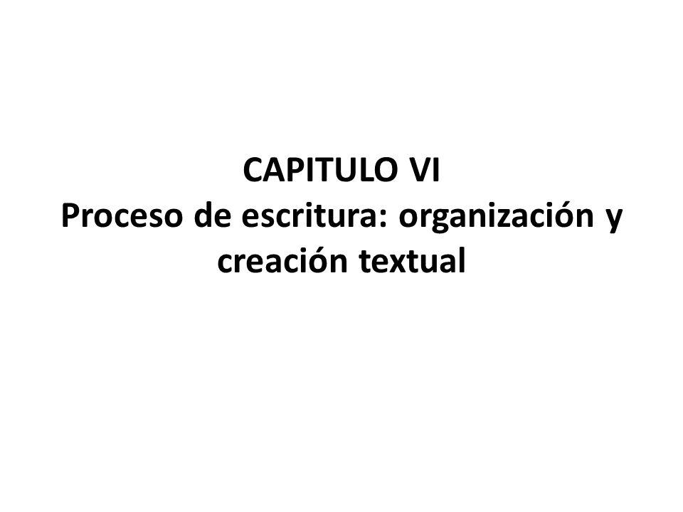 CAPITULO VI Proceso de escritura: organización y creación textual