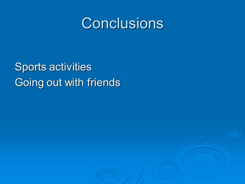 Conclusions Sports activities Going out with friends