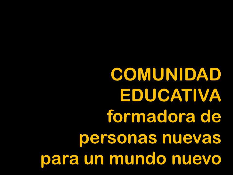 COMUNIDAD EDUCATIVA formadora de personas nuevas para un mundo nuevo