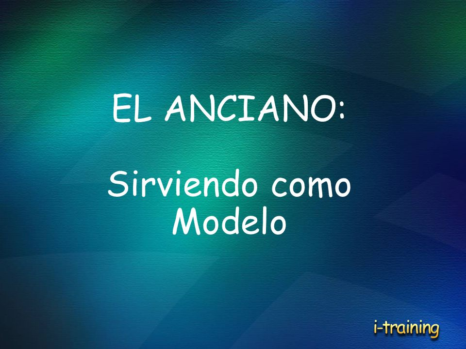 EL ANCIANO: Sirviendo como Modelo i-training 3/23/2017 6:04 PM