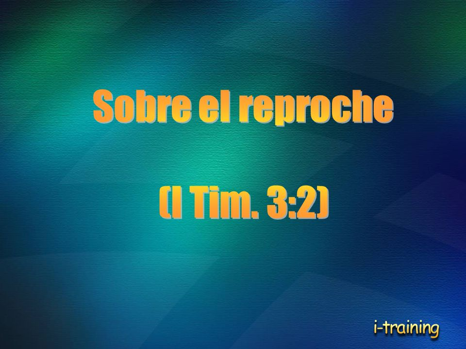 Sobre el reproche (I Tim. 3:2) i-training