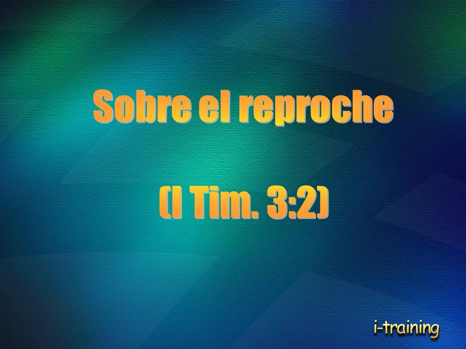 Sobre el reproche (I Tim. 3:2) i-training