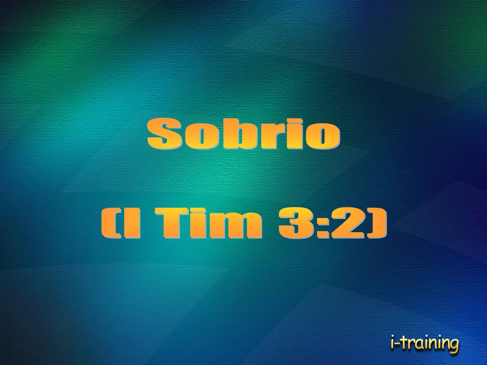 Sobrio (I Tim 3:2) i-training
