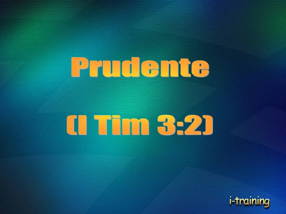 Prudente (I Tim 3:2) i-training