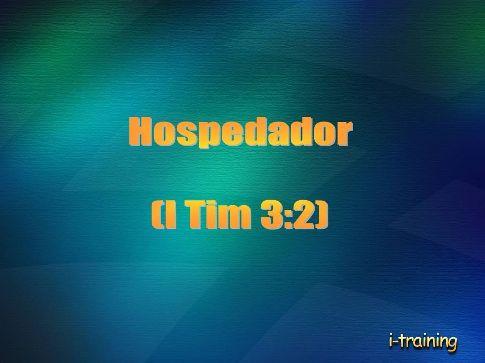 Hospedador (I Tim 3:2) i-training