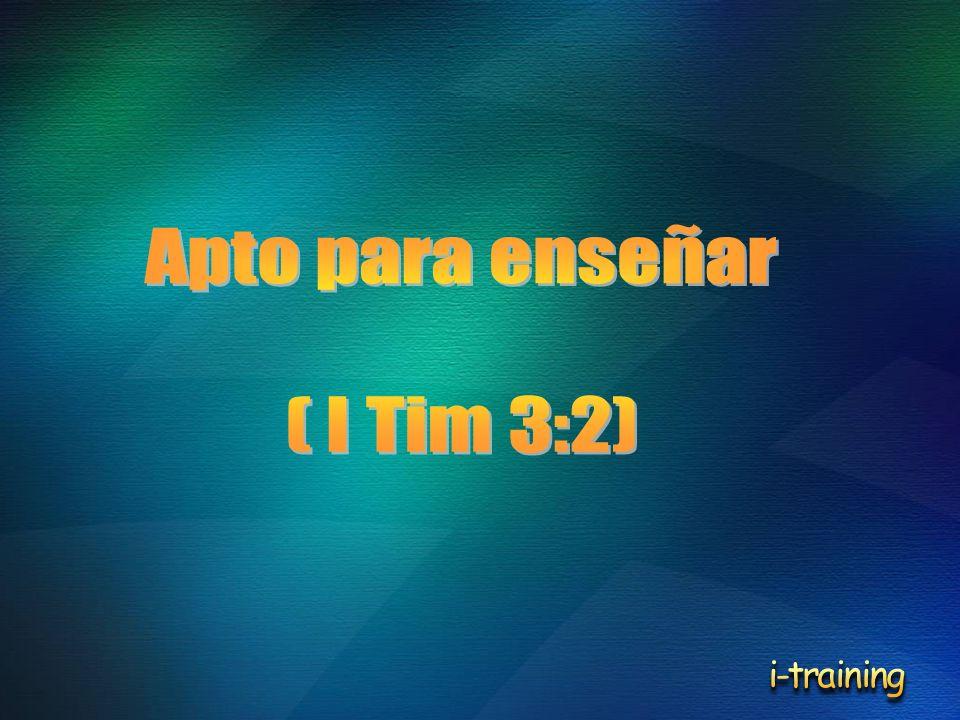 Apto para enseñar ( I Tim 3:2) i-training