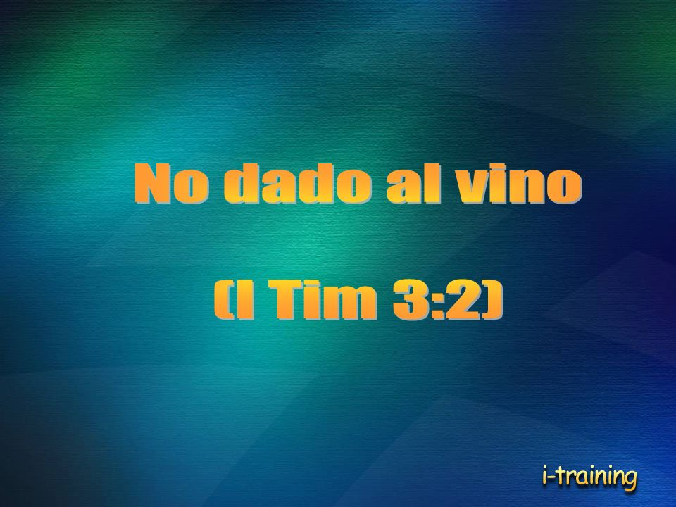 No dado al vino (I Tim 3:2) i-training