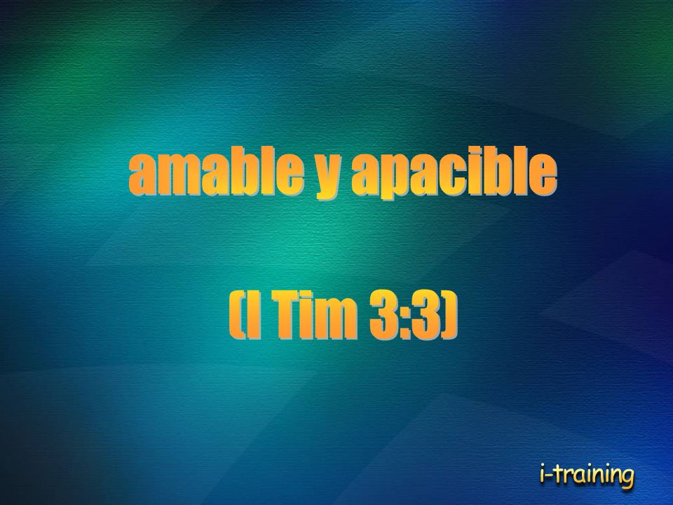 amable y apacible (I Tim 3:3) i-training