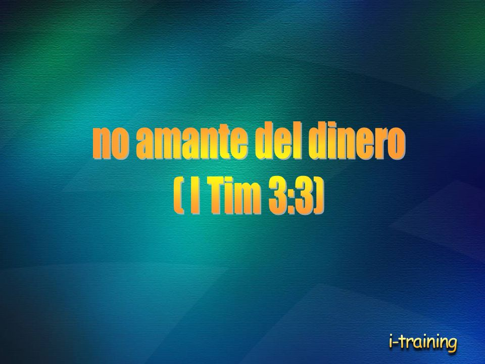 no amante del dinero ( I Tim 3:3) i-training