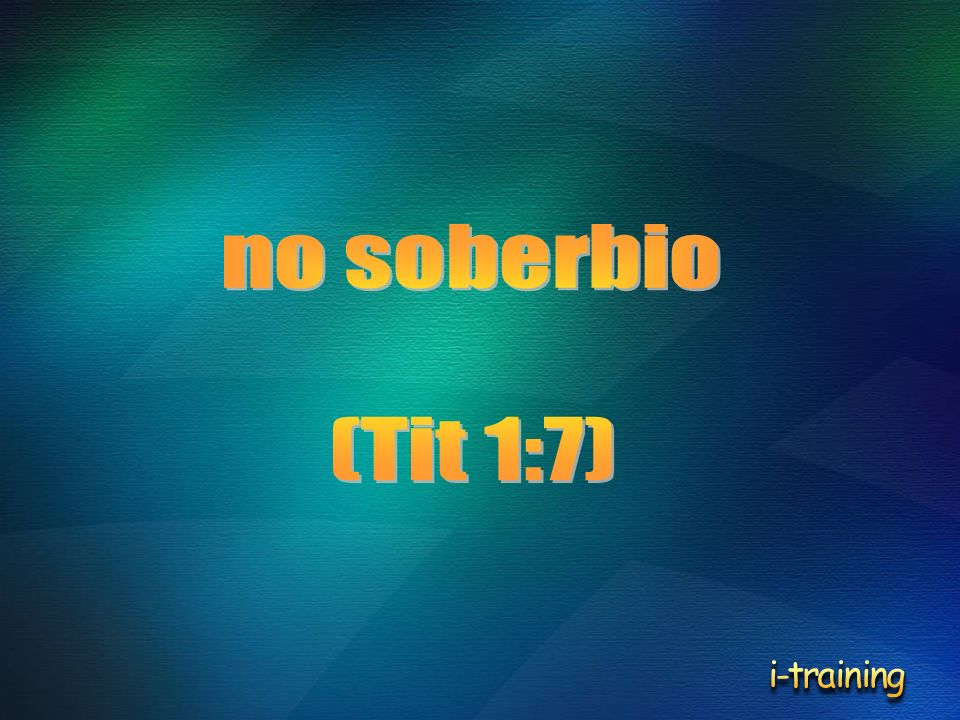 no soberbio (Tit 1:7) i-training