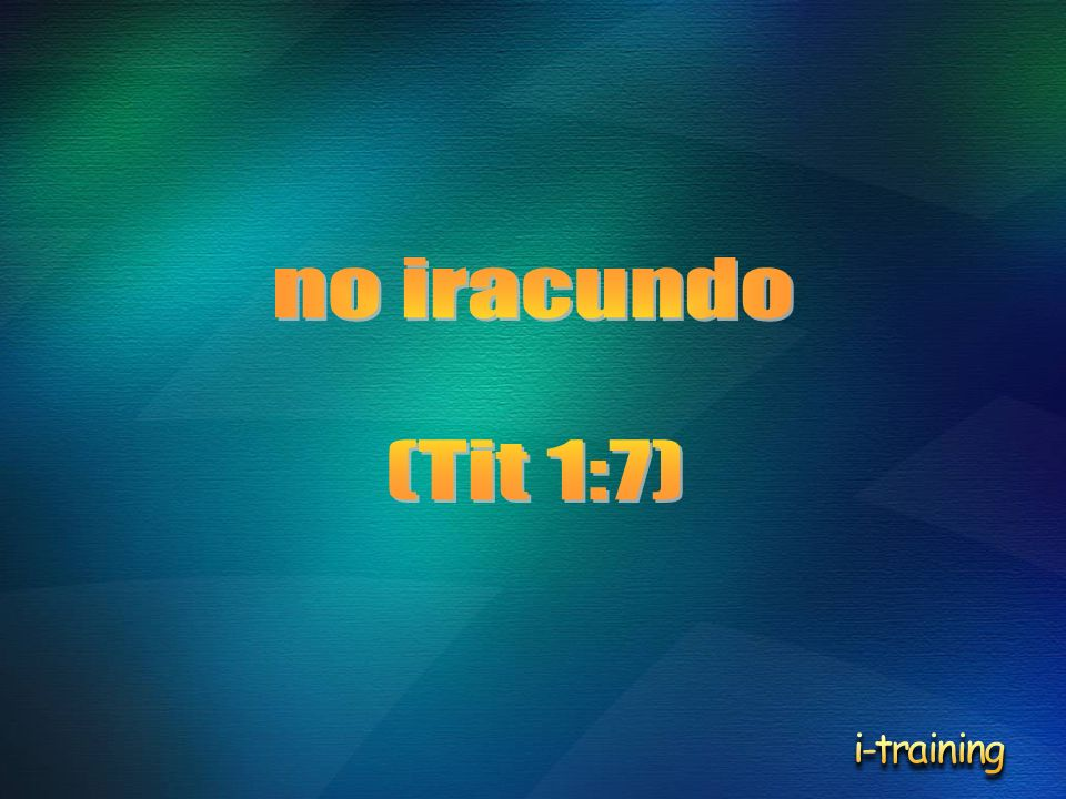 no iracundo (Tit 1:7) i-training