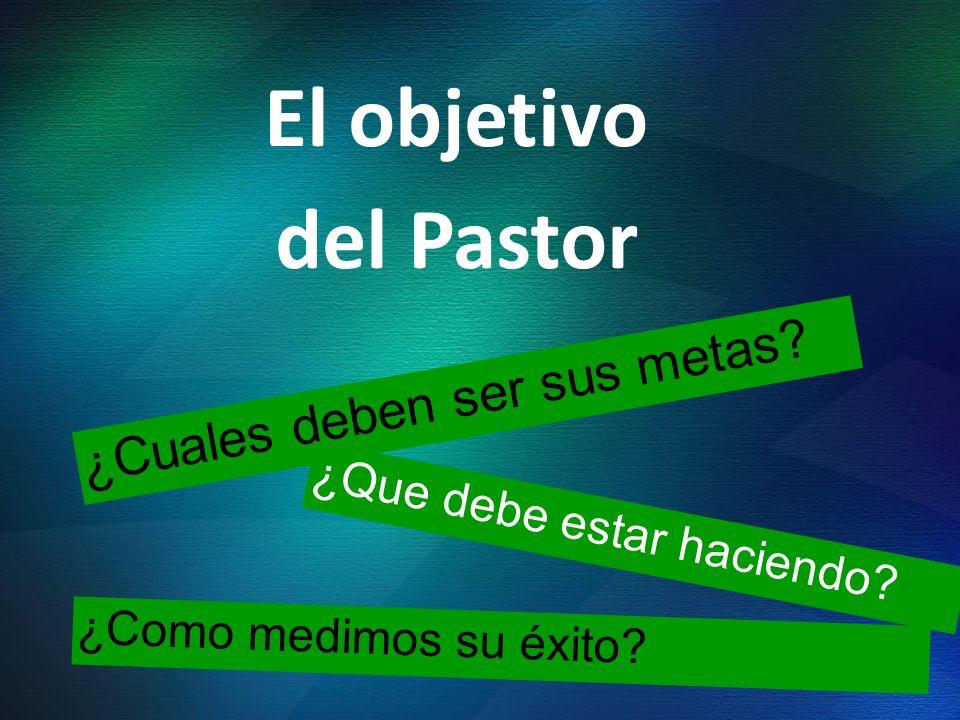 El objetivo del Pastor ¿Cuales deben ser sus metas