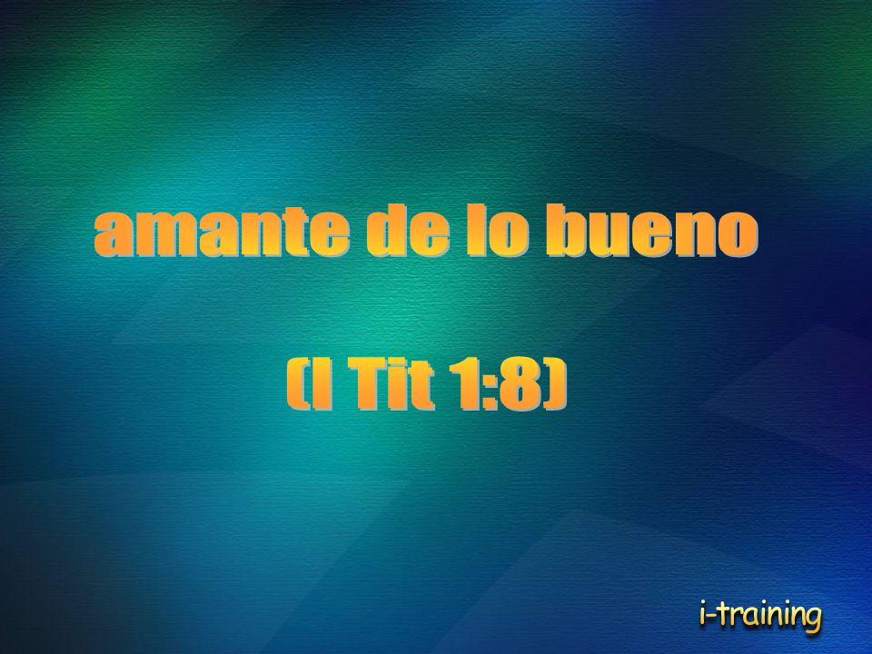 amante de lo bueno (I Tit 1:8) i-training