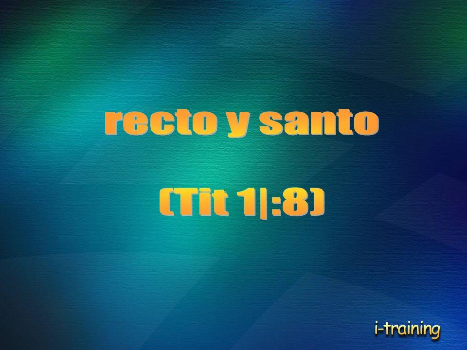 recto y santo (Tit 1|:8) i-training