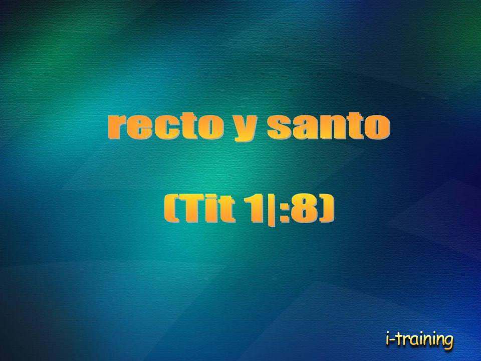 recto y santo (Tit 1|:8) i-training