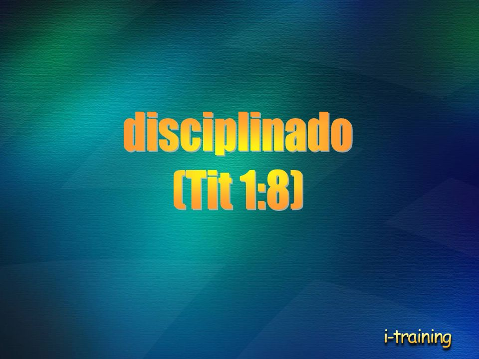 disciplinado (Tit 1:8) i-training