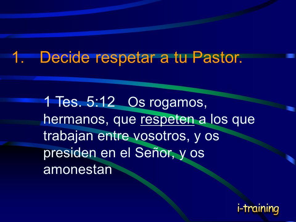 1. Decide respetar a tu Pastor.