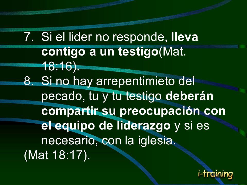 7. Si el lider no responde, lleva contigo a un testigo(Mat. 18:16).
