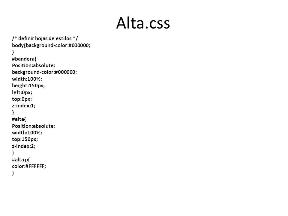 Alta.css /* definir hojas de estilos */ body{background-color:#000000;