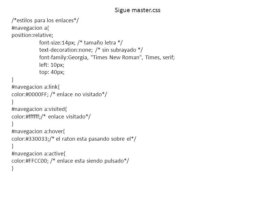 Sigue master.css /*estilos para los enlaces*/ #navegacion a{