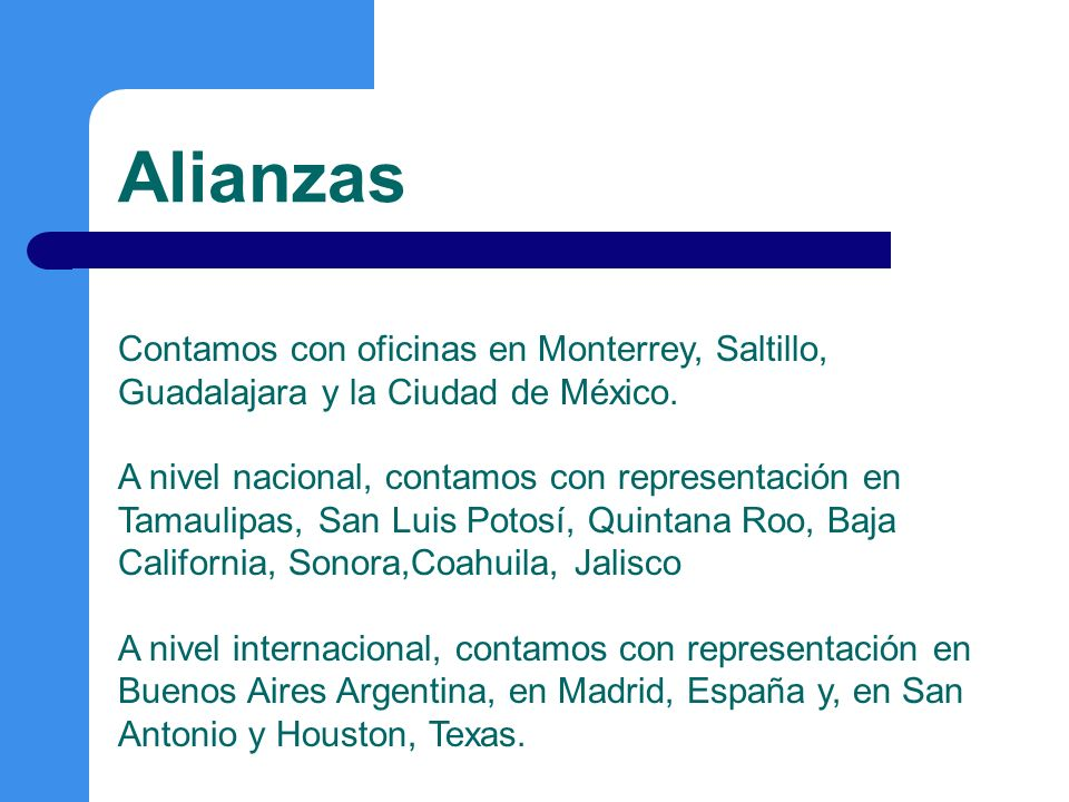 Alianzas Contamos con oficinas en Monterrey, Saltillo, Guadalajara y la Ciudad de México.