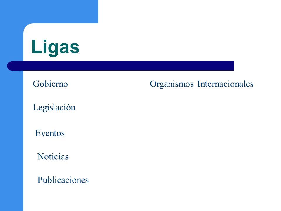 Ligas Gobierno Organismos Internacionales Legislación Eventos Noticias