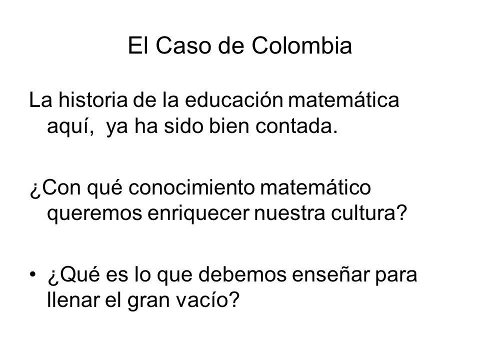 El Caso de Colombia La historia de la educación matemática aquí, ya ha sido bien contada.