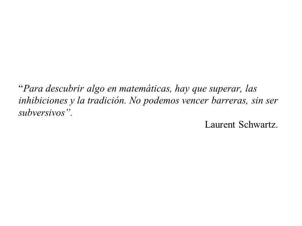 Para descubrir algo en matemáticas, hay que superar, las inhibiciones y la tradición.