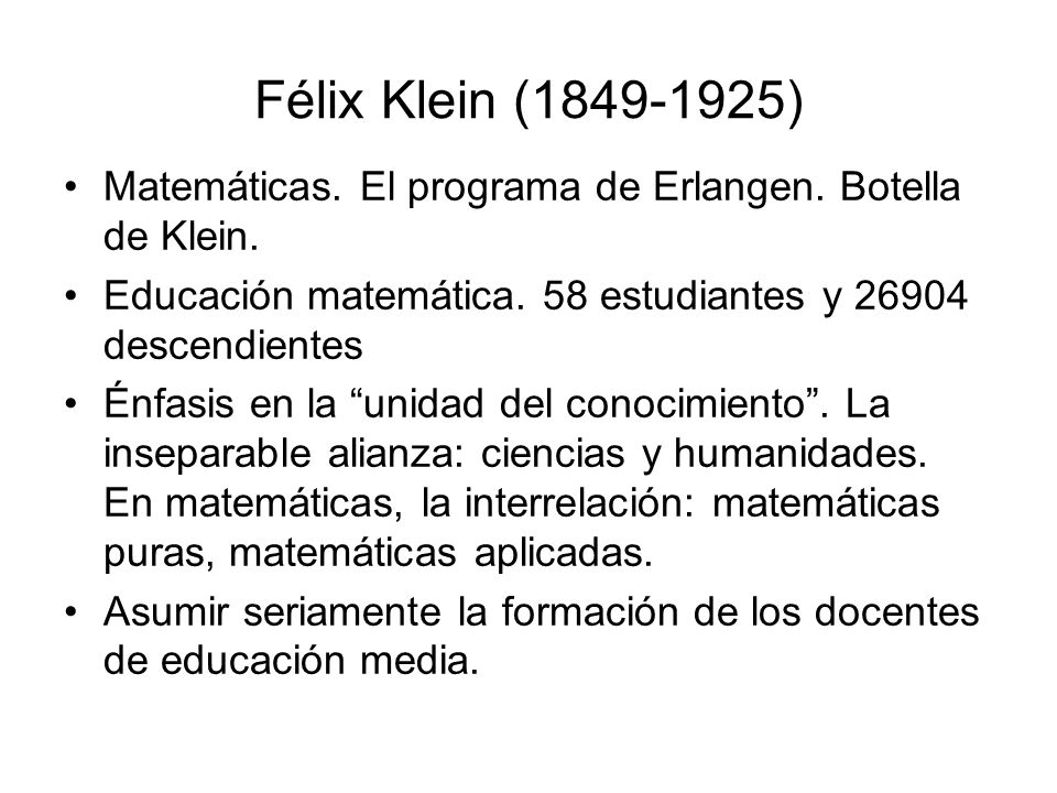 Félix Klein (1849-1925) Matemáticas. El programa de Erlangen. Botella de Klein. Educación matemática. 58 estudiantes y 26904 descendientes.