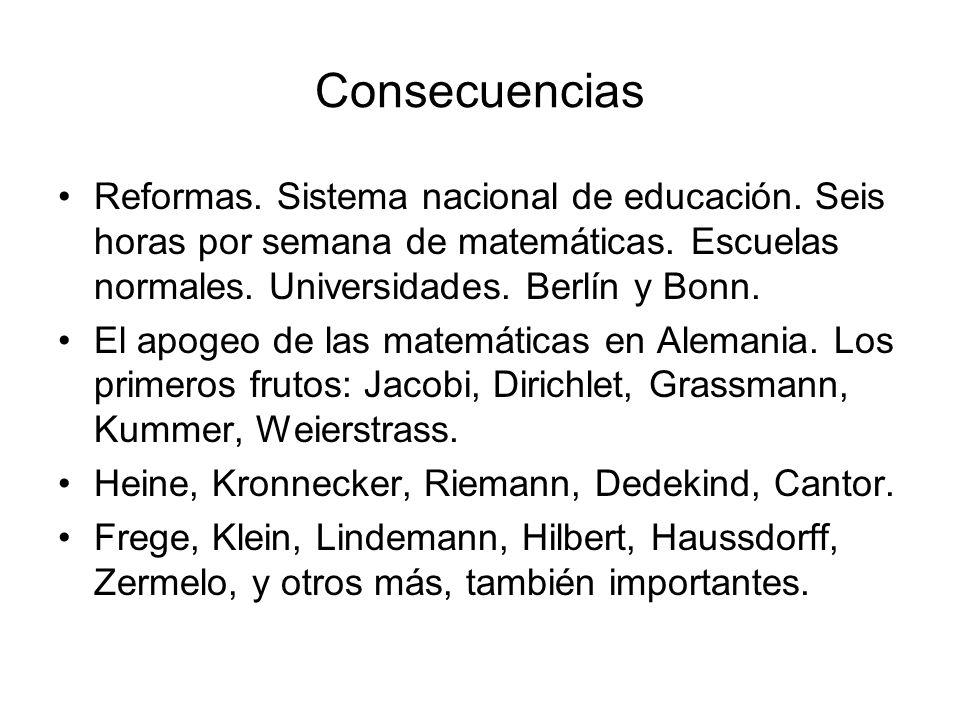 Consecuencias Reformas. Sistema nacional de educación. Seis horas por semana de matemáticas. Escuelas normales. Universidades. Berlín y Bonn.