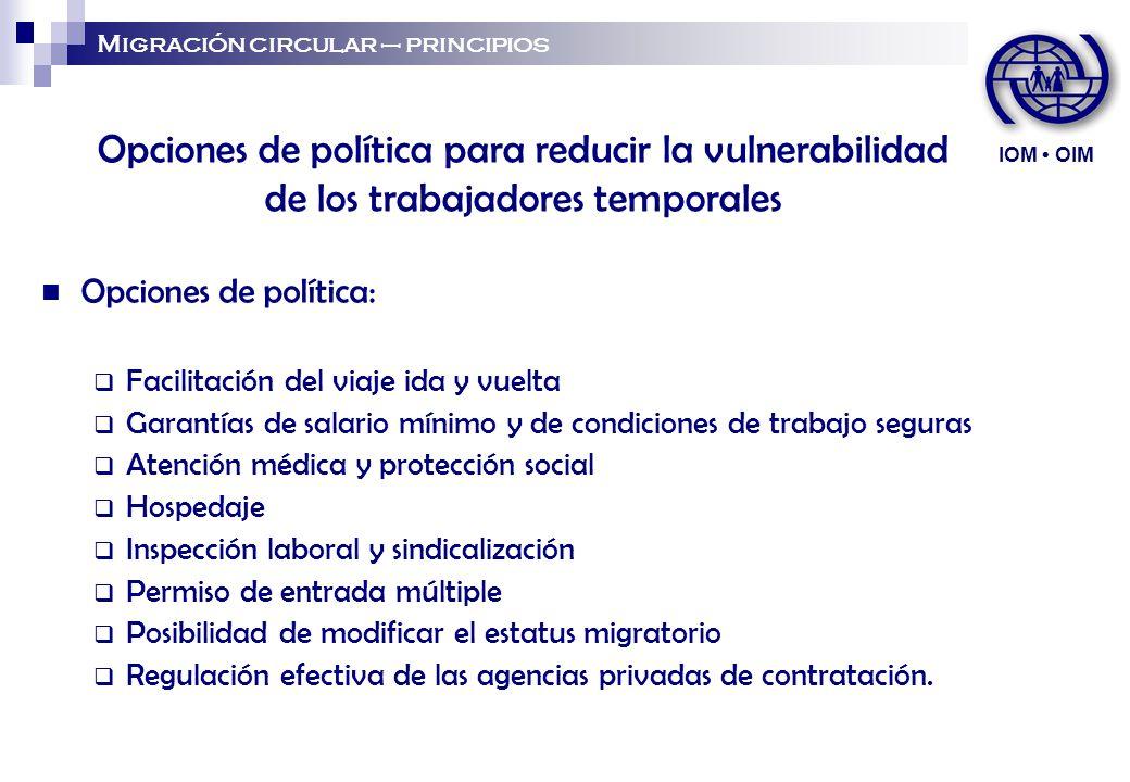IOM • OIM Migración circular – principios. Opciones de política para reducir la vulnerabilidad de los trabajadores temporales.
