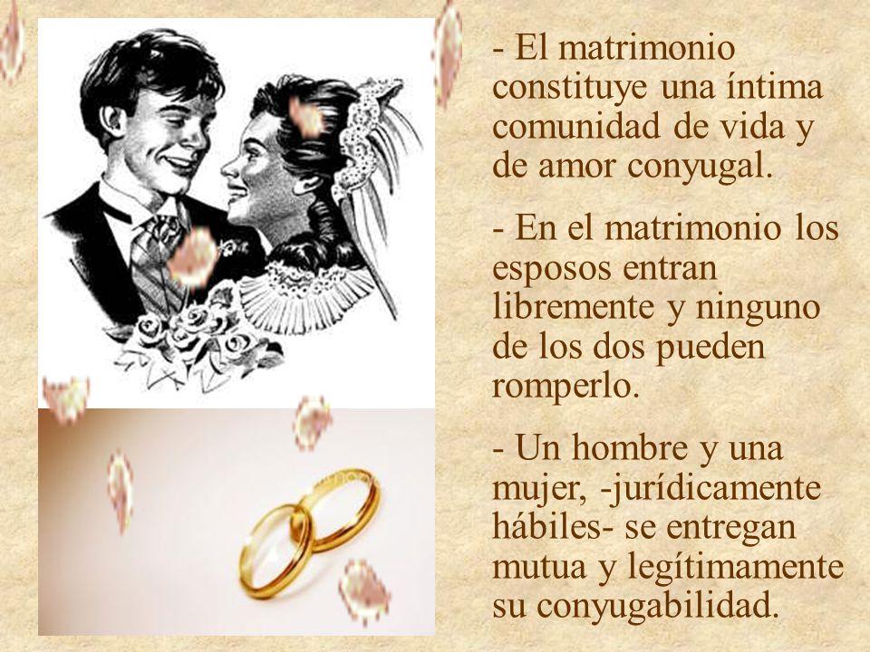- El matrimonio constituye una íntima comunidad de vida y de amor conyugal.