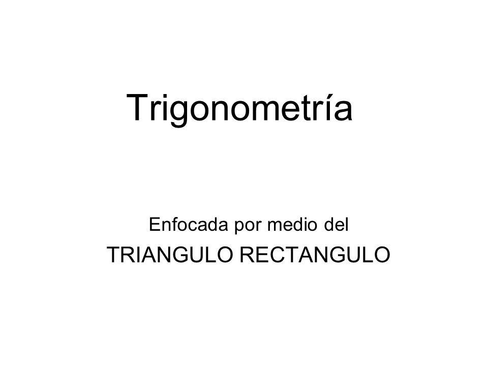 Enfocada por medio del TRIANGULO RECTANGULO