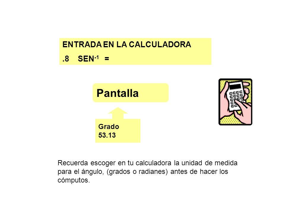 Pantalla ENTRADA EN LA CALCULADORA .8 SEN-1 = Grado 53.13